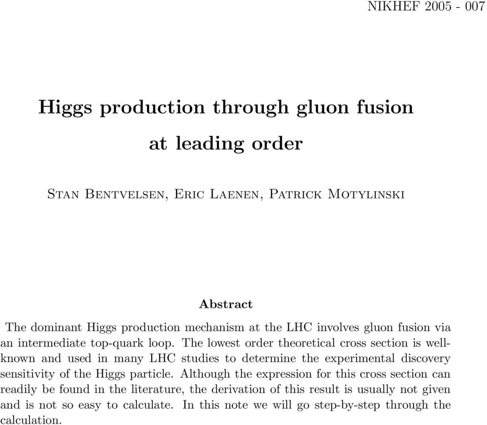 The lowest order theoretical cross section is wellknown and used in many LHC studies to determine the experimental discovery sensitivity of the Higgs