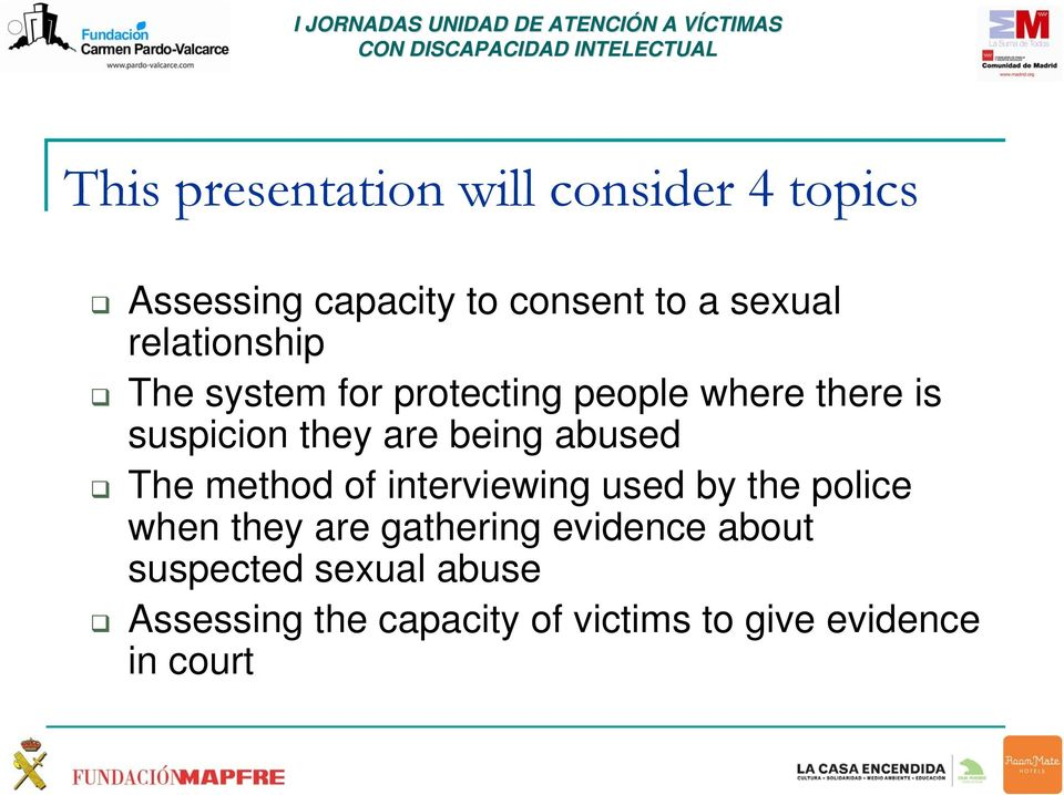 abused The method of interviewing used by the police when they are gathering evidence