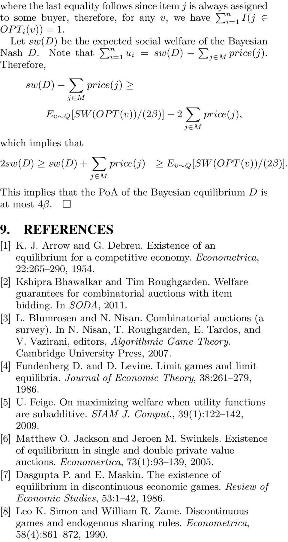 This iplies that the PoA of the Bayesian equilibriu D is at ost 4β. 9. REFERENCES [] K. J. Arrow and G. Debreu. Eistence of an equilibriu for a copetitive econoy. Econoetrica, 22:265 290, 954.