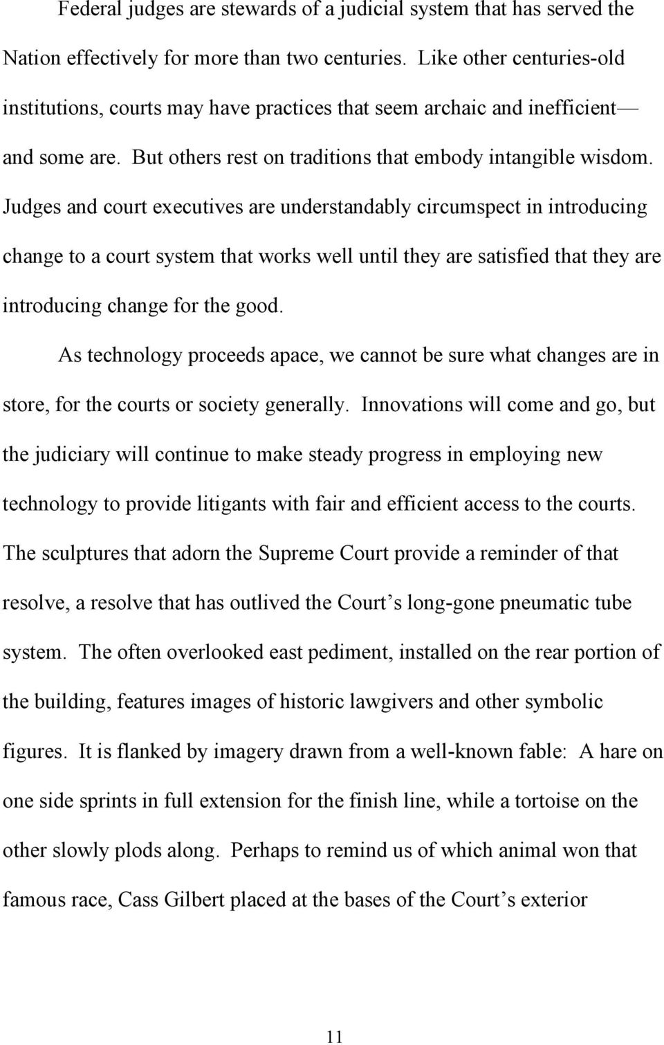 Judges and court executives are understandably circumspect in introducing change to a court system that works well until they are satisfied that they are introducing change for the good.