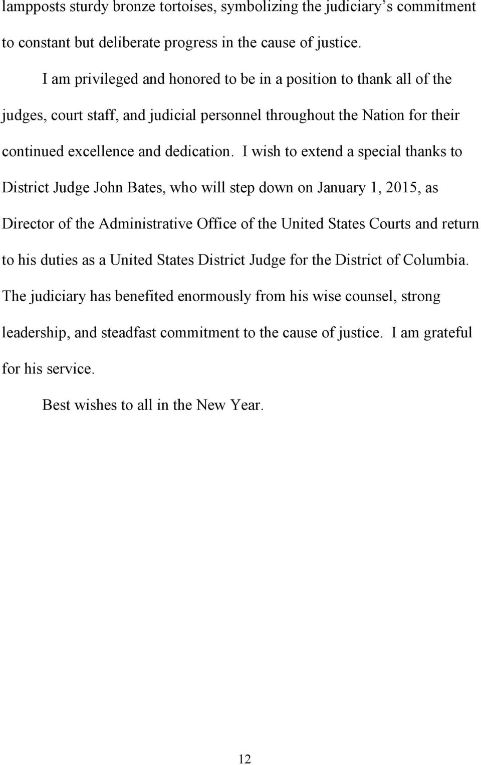 I wish to extend a special thanks to District Judge John Bates, who will step down on January 1, 2015, as Director of the Administrative Office of the United States Courts and return to his