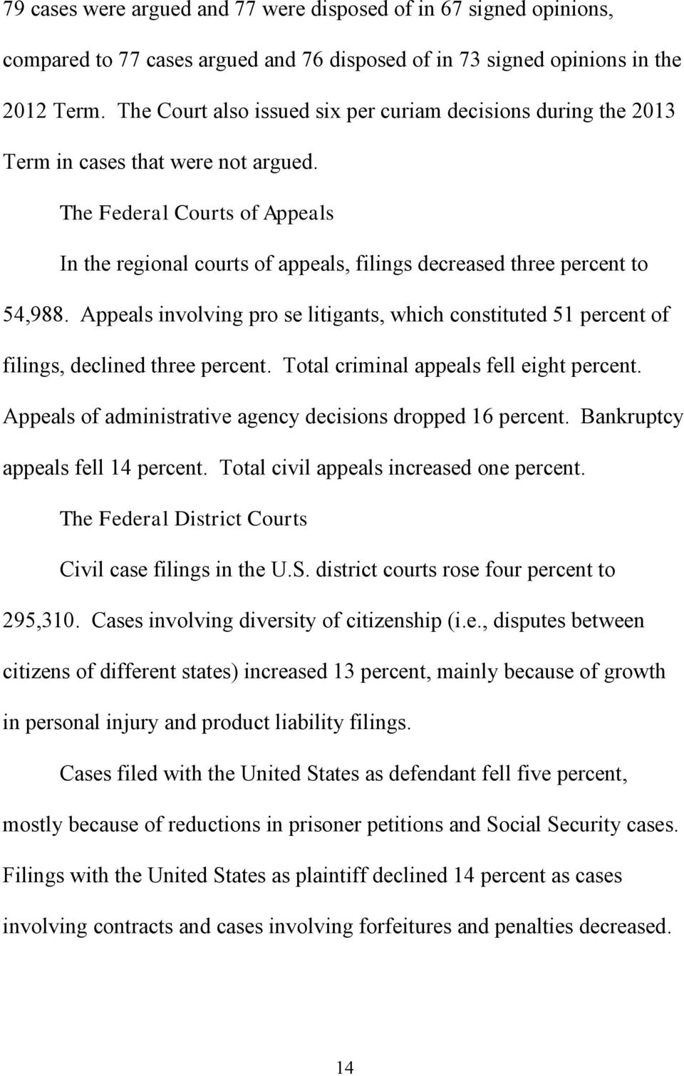 The Federal Courts of Appeals In the regional courts of appeals, filings decreased three percent to 54,988.