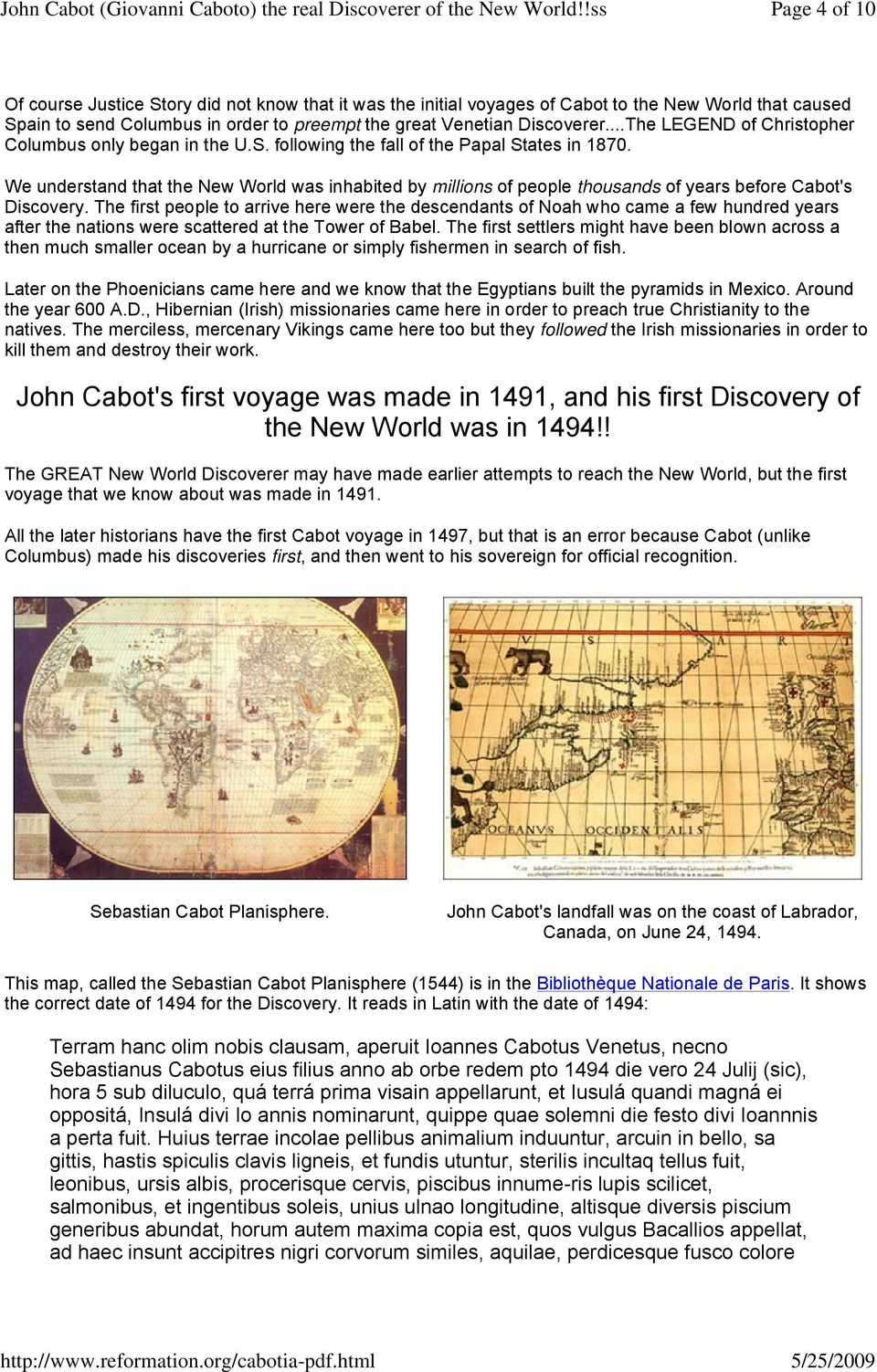 We understand that the New World was inhabited by millions of people thousands of years before Cabot's Discovery.