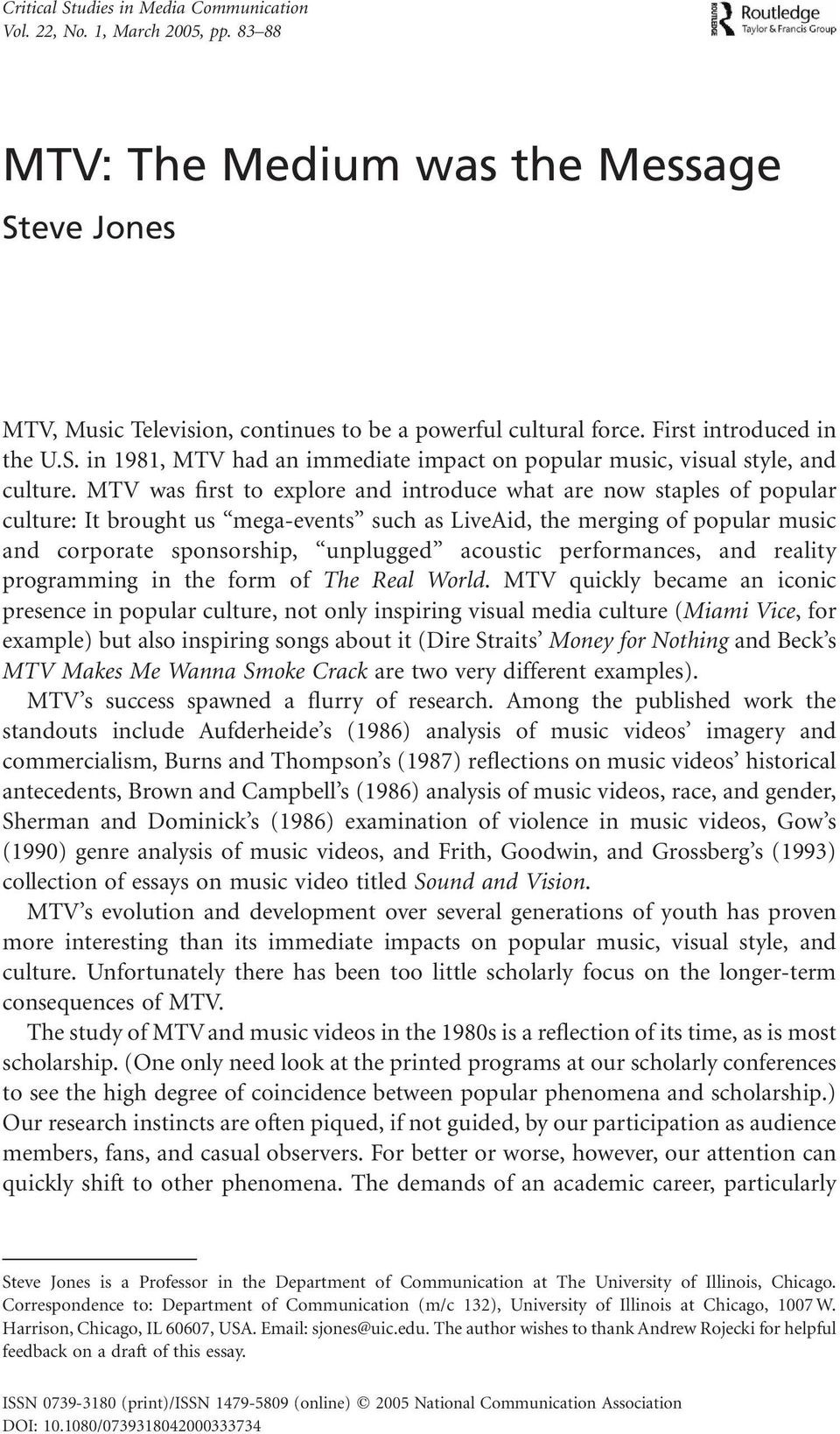 MTV was first to explore and introduce what are now staples of popular culture: It brought us mega-events such as LiveAid, the merging of popular music and corporate sponsorship, unplugged acoustic
