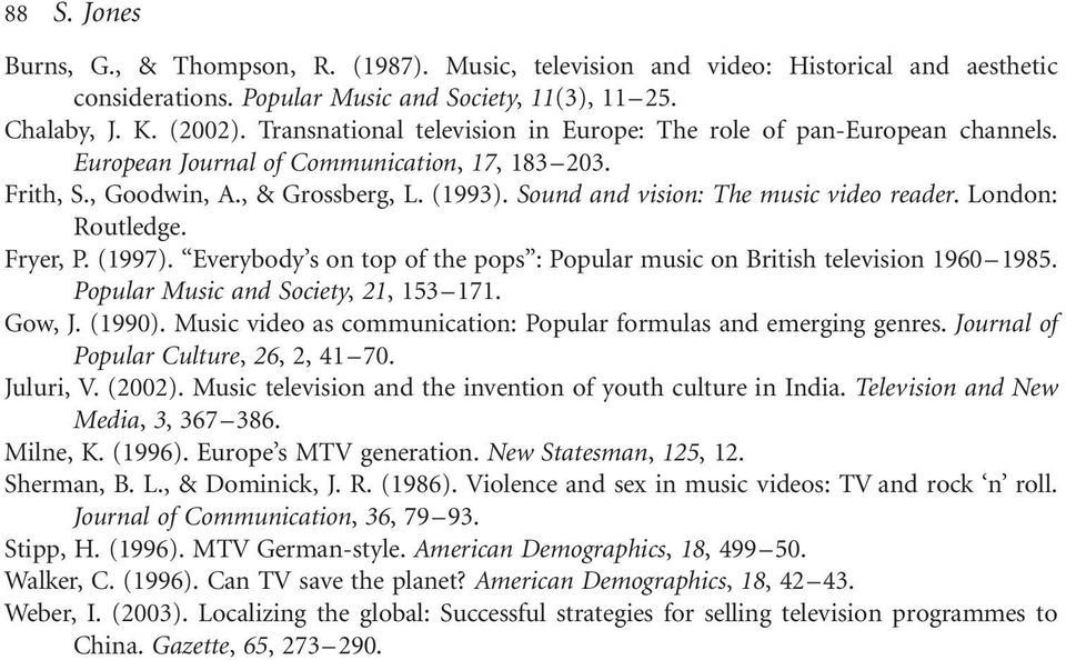 Sound and vision: The music video reader. London: Routledge. Fryer, P. (1997). Everybody s on top of the pops : Popular music on British television 1960 1985. Popular Music and Society, 21, 153 171.