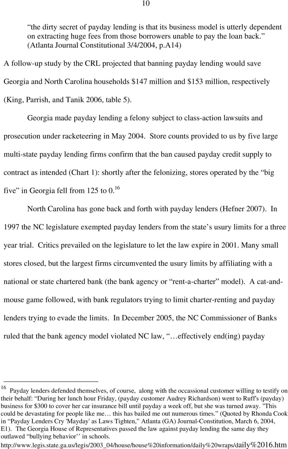 a14) A follow-up study by the CRL projected that banning payday lending would save Georgia and North Carolina households $147 million and $153 million, respectively (King, Parrish, and Tanik 2006,