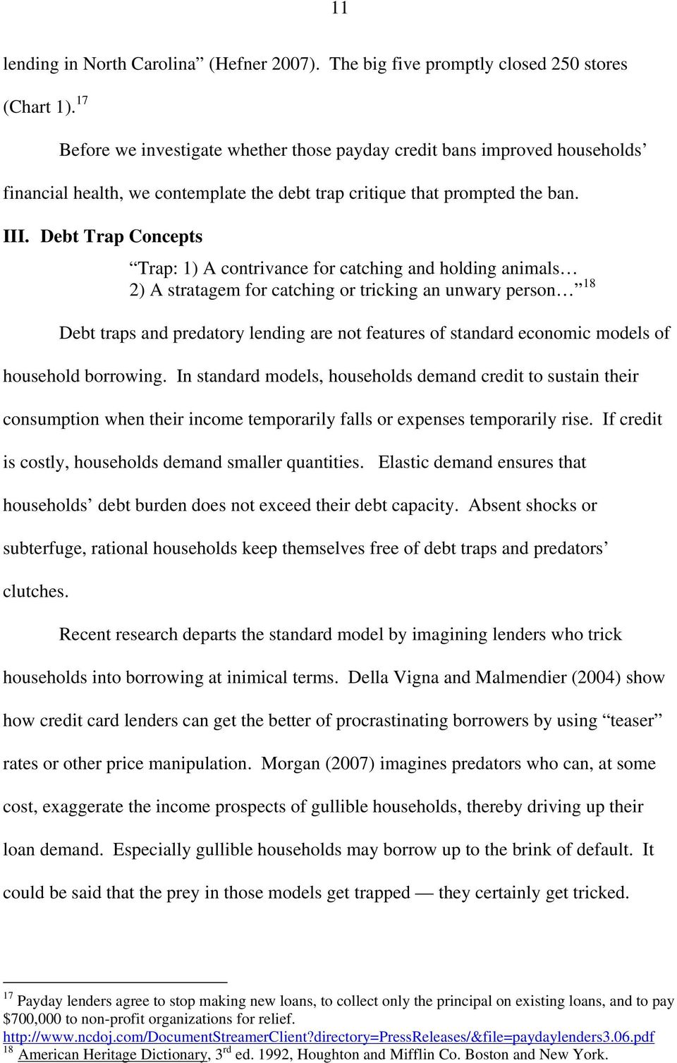 Debt Trap Concepts Trap: 1) A contrivance for catching and holding animals 2) A stratagem for catching or tricking an unwary person 18 Debt traps and predatory lending are not features of standard