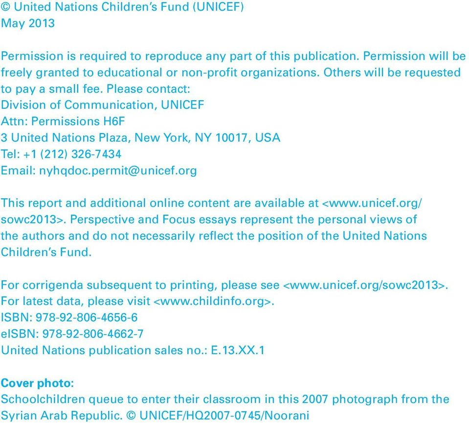 Please contact: Division of Communication, UNICEF Attn: Permissions H6F 3 United Nations Plaza, New York, NY 10017, USA Tel: +1 (212) 326-7434 Email: nyhqdoc.permit@unicef.