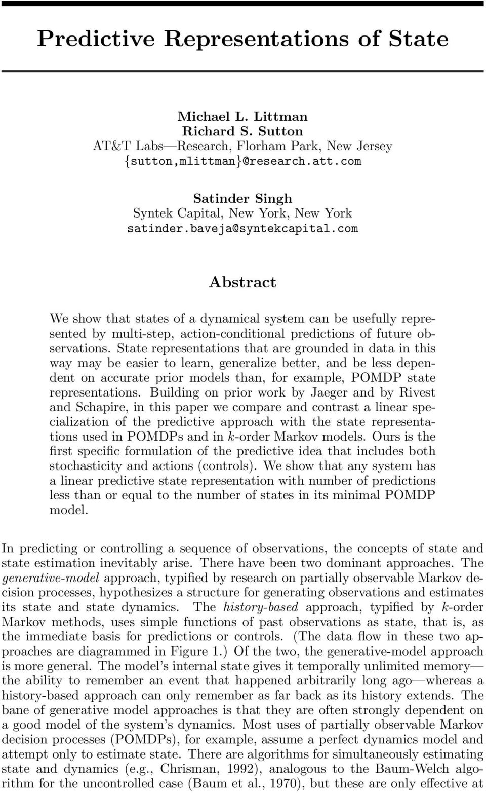 com Abstract We show that states of a dynamical system can be usefully represented by multi-step, action-conditional predictions of future observations.