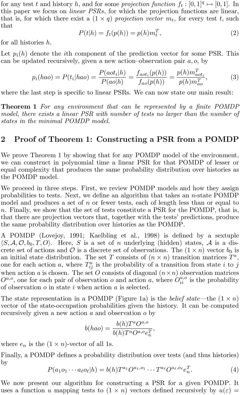 p(h)m T t, (2) for all histories h. Let p i (h) denote the ith component of the prediction vector for some PSR.