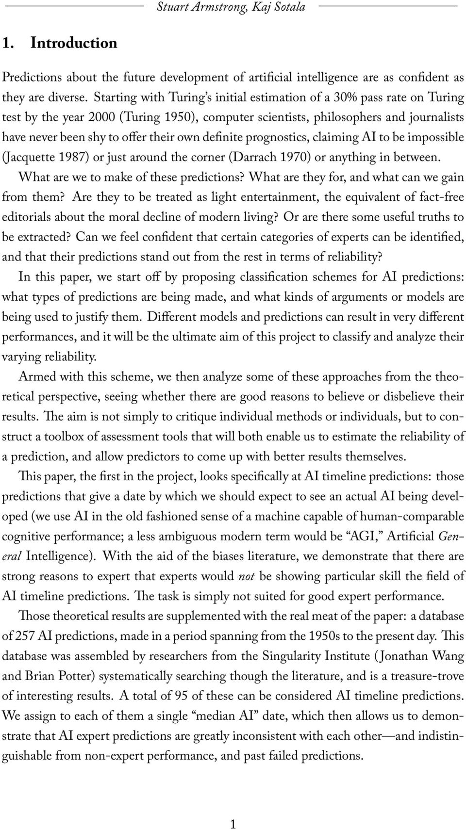 definite prognostics, claiming AI to be impossible (Jacquette 1987) or just around the corner (Darrach 1970) or anything in between. What are we to make of these predictions?