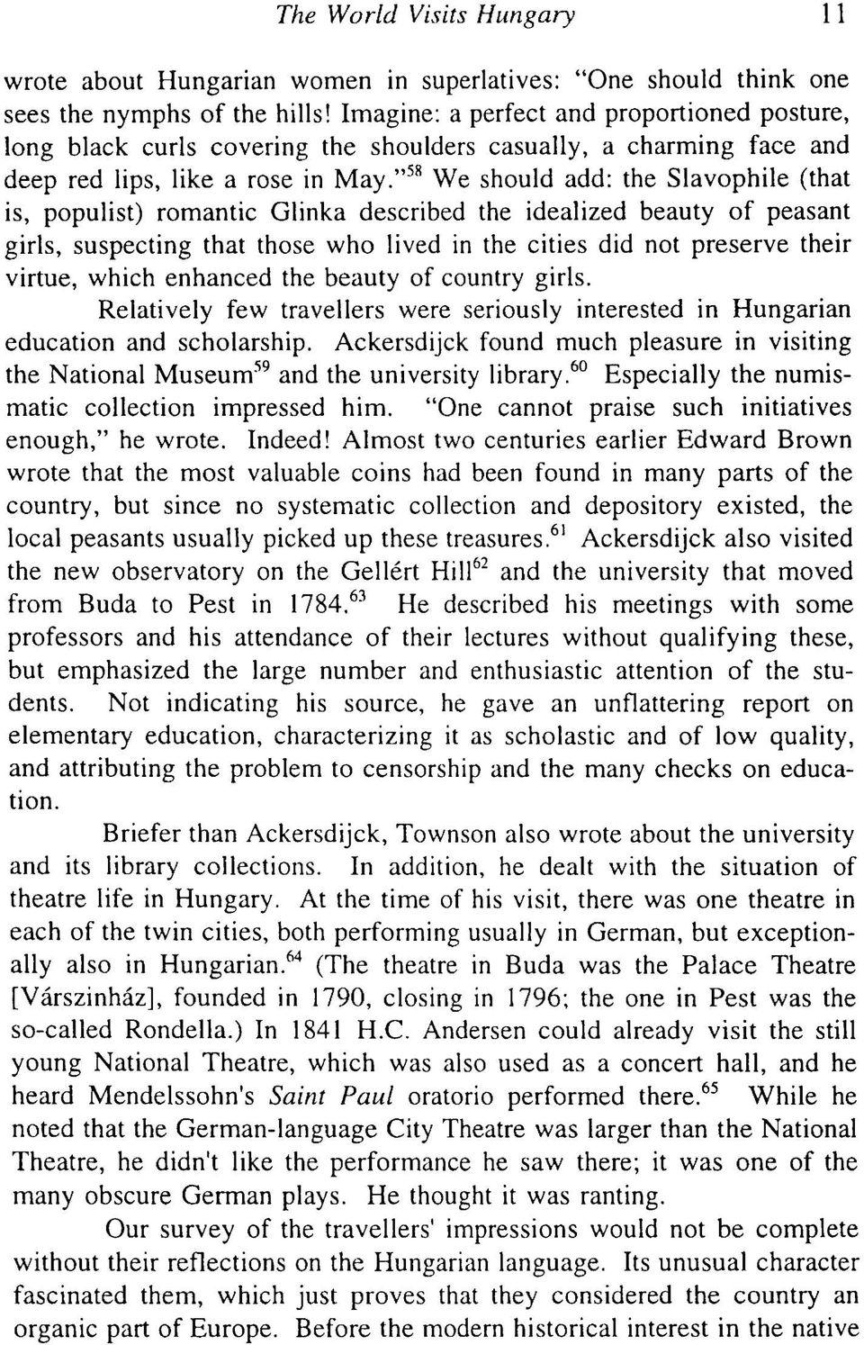 """ 58 We should add: the Slavophile (that is, populist) romantic Glinka described the idealized beauty of peasant girls, suspecting that those who lived in the cities did not preserve their virtue,"