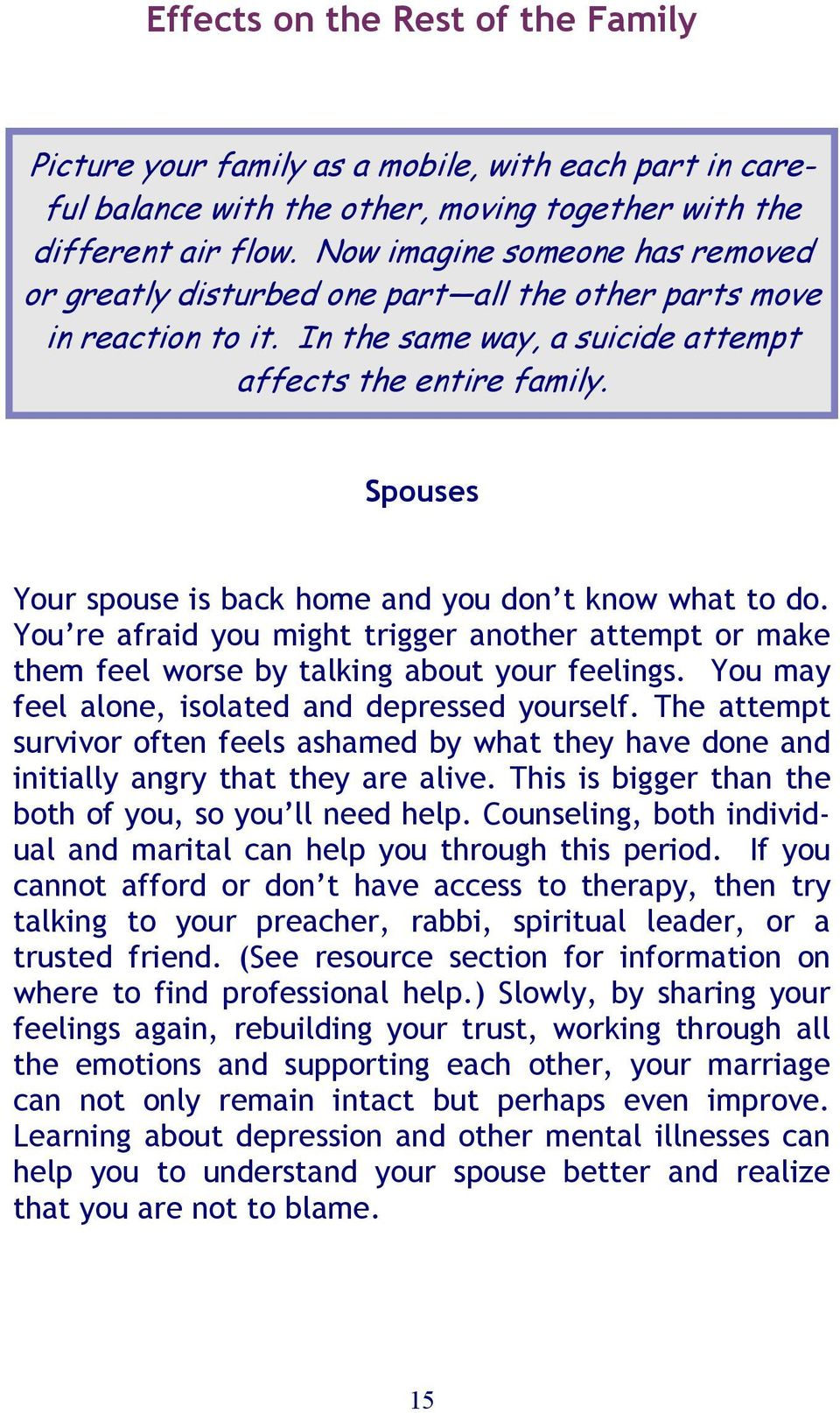 Spouses Your spouse is back home and you don t know what to do. You re afraid you might trigger another attempt or make them feel worse by talking about your feelings.