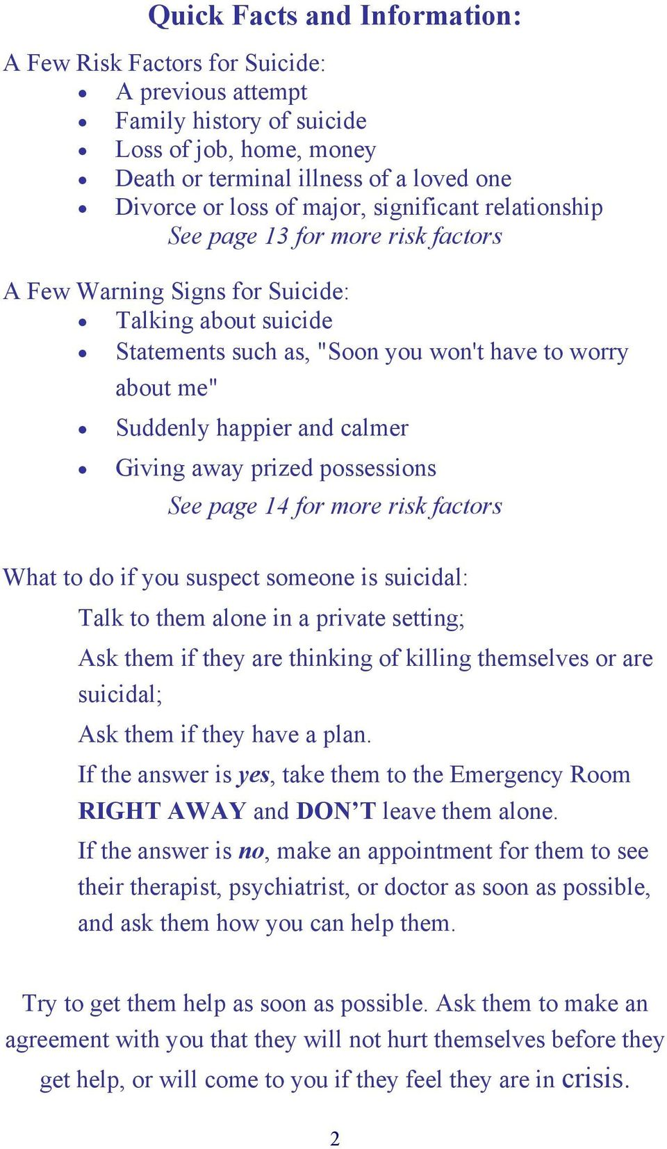 calmer Giving away prized possessions See page 14 for more risk factors What to do if you suspect someone is suicidal: Talk to them alone in a private setting; Ask them if they are thinking of