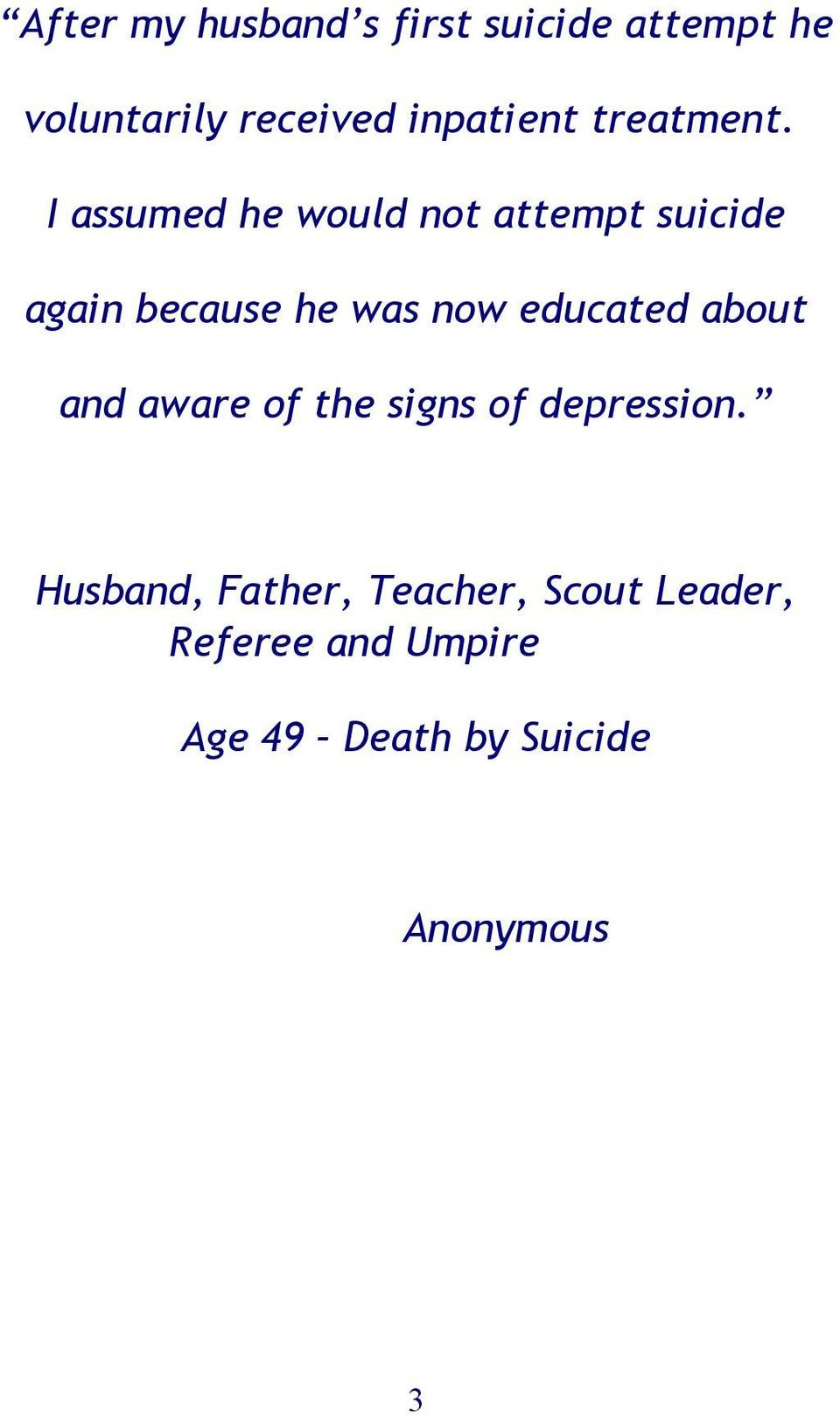 I assumed he would not attempt suicide again because he was now educated