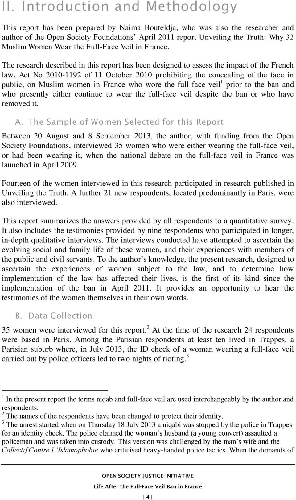 The research described in this report has been designed to assess the impact of the French law, Act No 2010-1192 of 11 October 2010 prohibiting the concealing of the face in public, on Muslim women