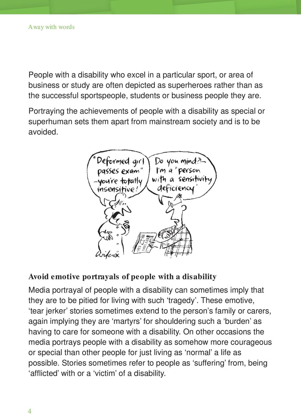 Avoid emotive portrayals of people with a disability Media portrayal of people with a disability can sometimes imply that they are to be pitied for living with such tragedy.