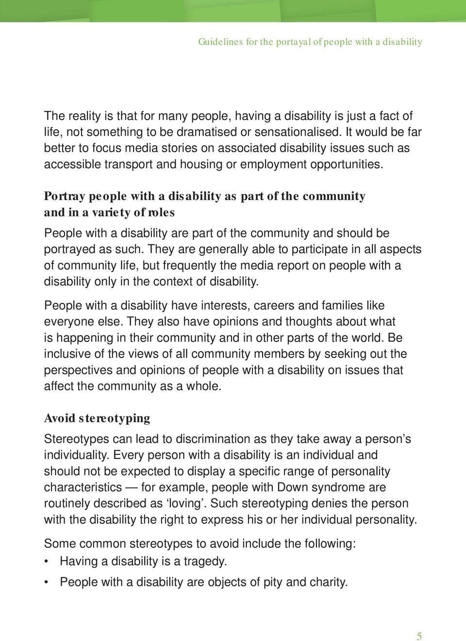 Portray people with a disability as part of the community and in a variety of roles People with a disability are part of the community and should be portrayed as such.