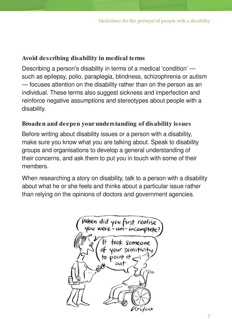 These terms also suggest sickness and imperfection and reinforce negative assumptions and stereotypes about people with a disability.