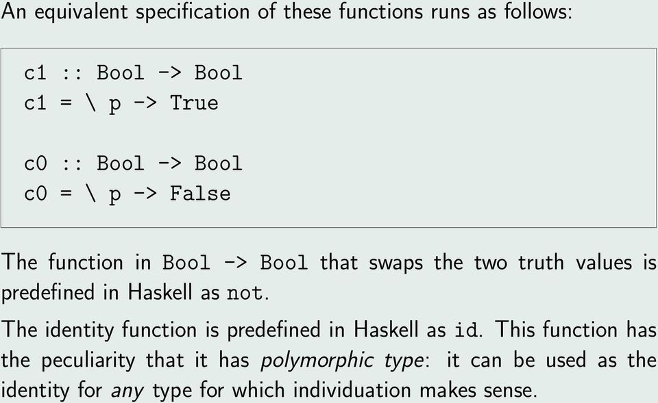 in Haskell as not. The identity function is predefined in Haskell as id.