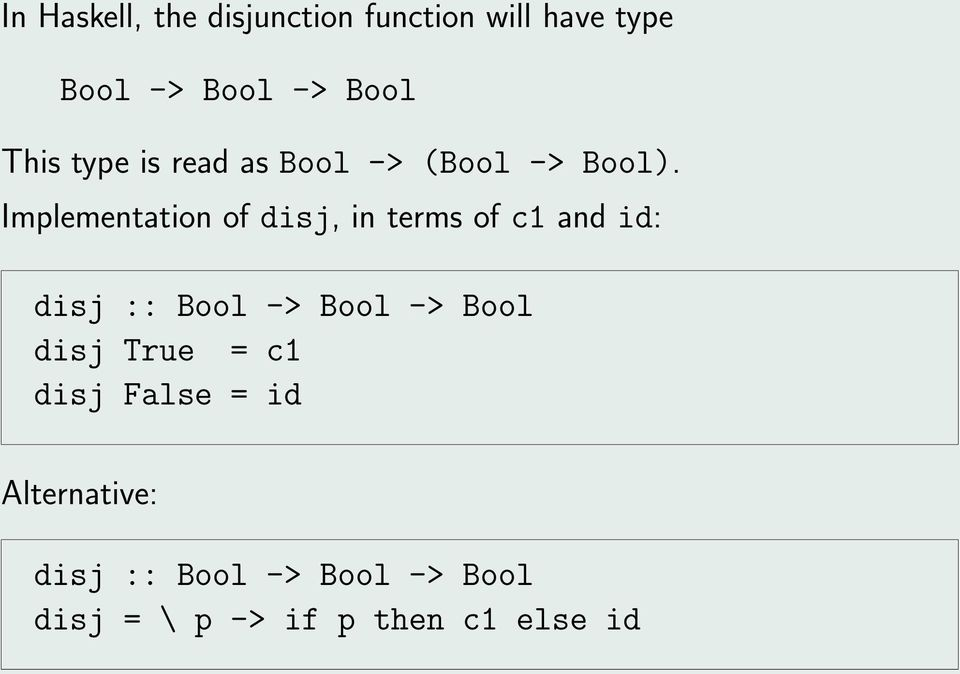 Implementation of disj, in terms of c1 and id: disj :: Bool -> Bool -> Bool
