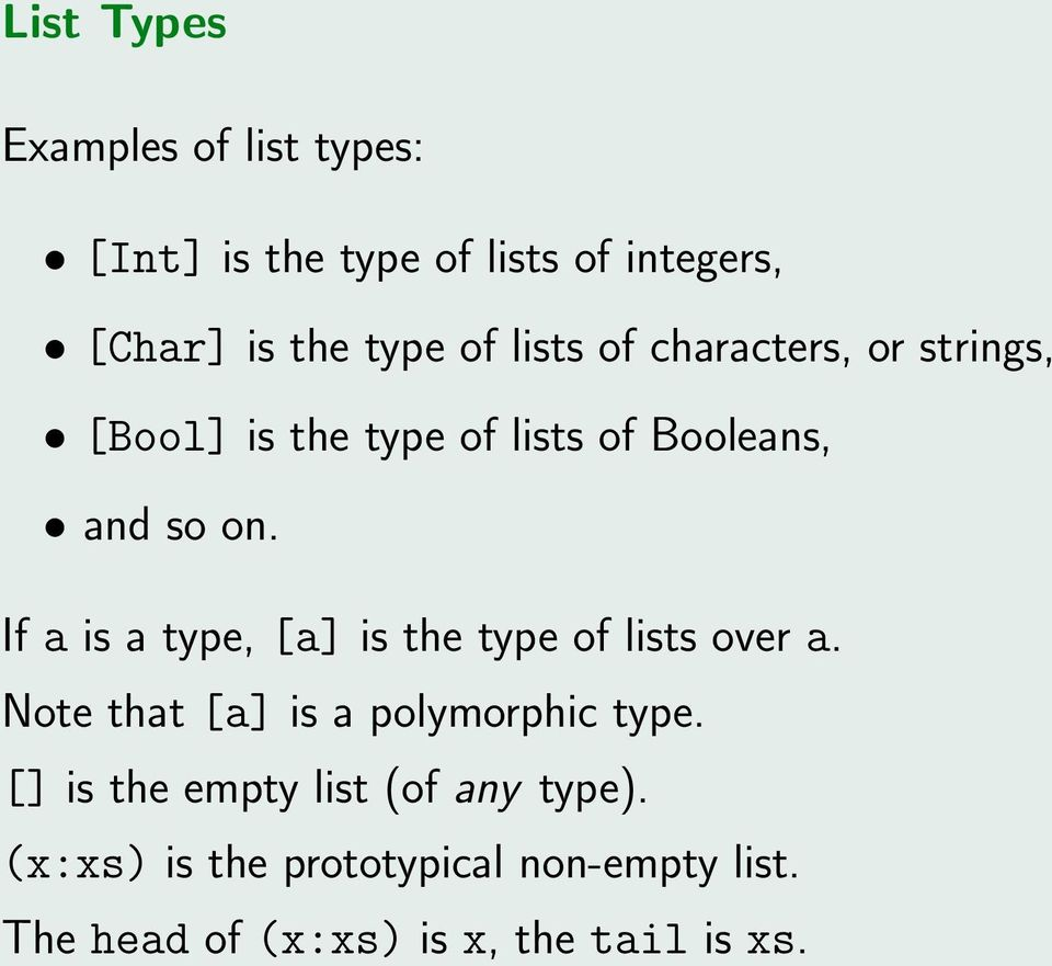 If a is a type, [a] is the type of lists over a. Note that [a] is a polymorphic type.