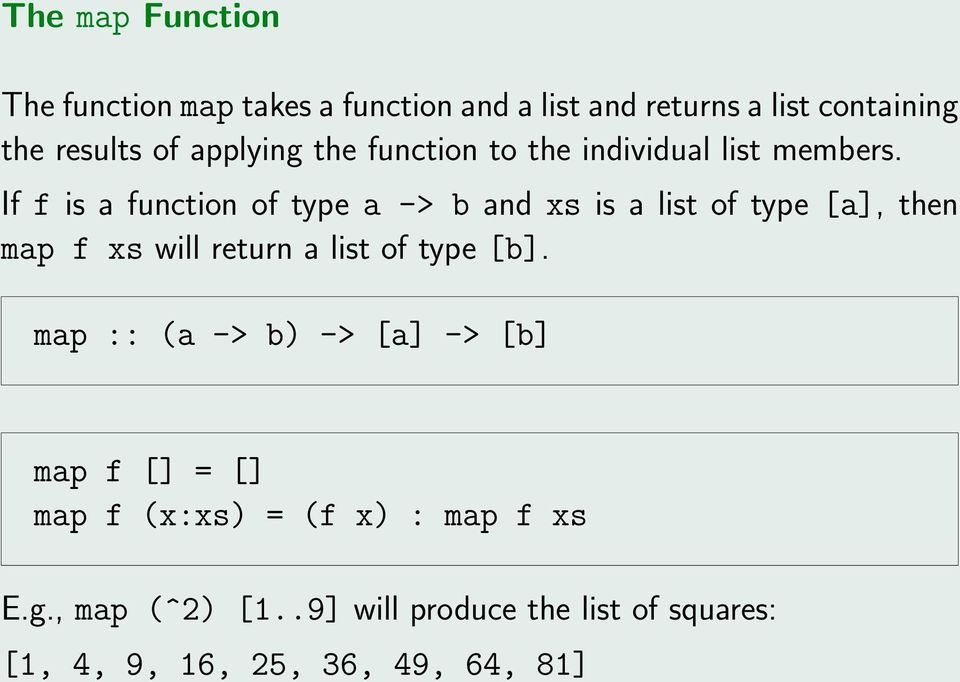If f is a function of type a -> b and xs is a list of type [a], then map f xs will return a list of type [b].
