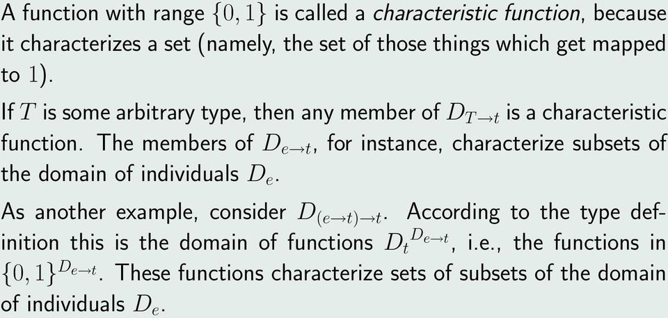 The members of D e t, for instance, characterize subsets of the domain of individuals D e. As another example, consider D (e t) t.