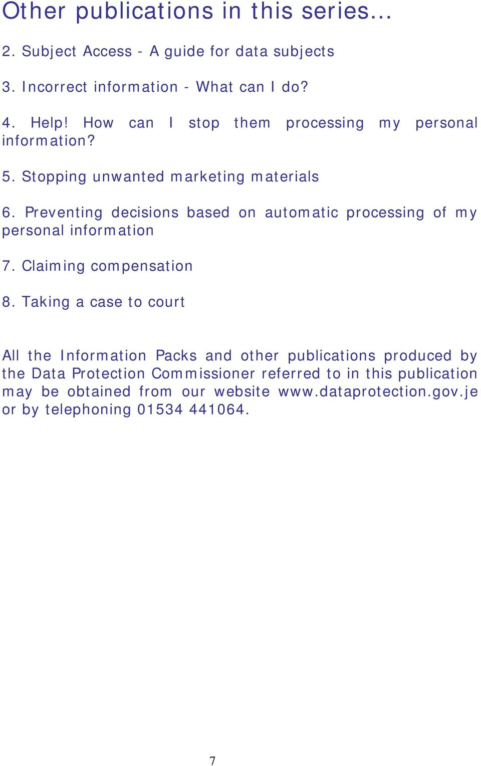 Preventing decisions based on automatic processing of my personal information 7. Claiming compensation 8.