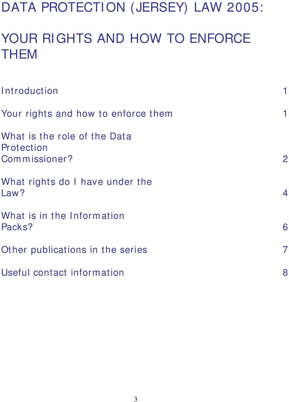 Data Protection Commissioner? 2 What rights do I have under the Law?