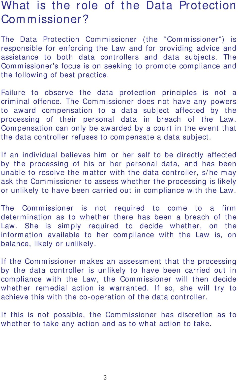 The Commissioner s focus is on seeking to promote compliance and the following of best practice. Failure to observe the data protection principles is not a criminal offence.