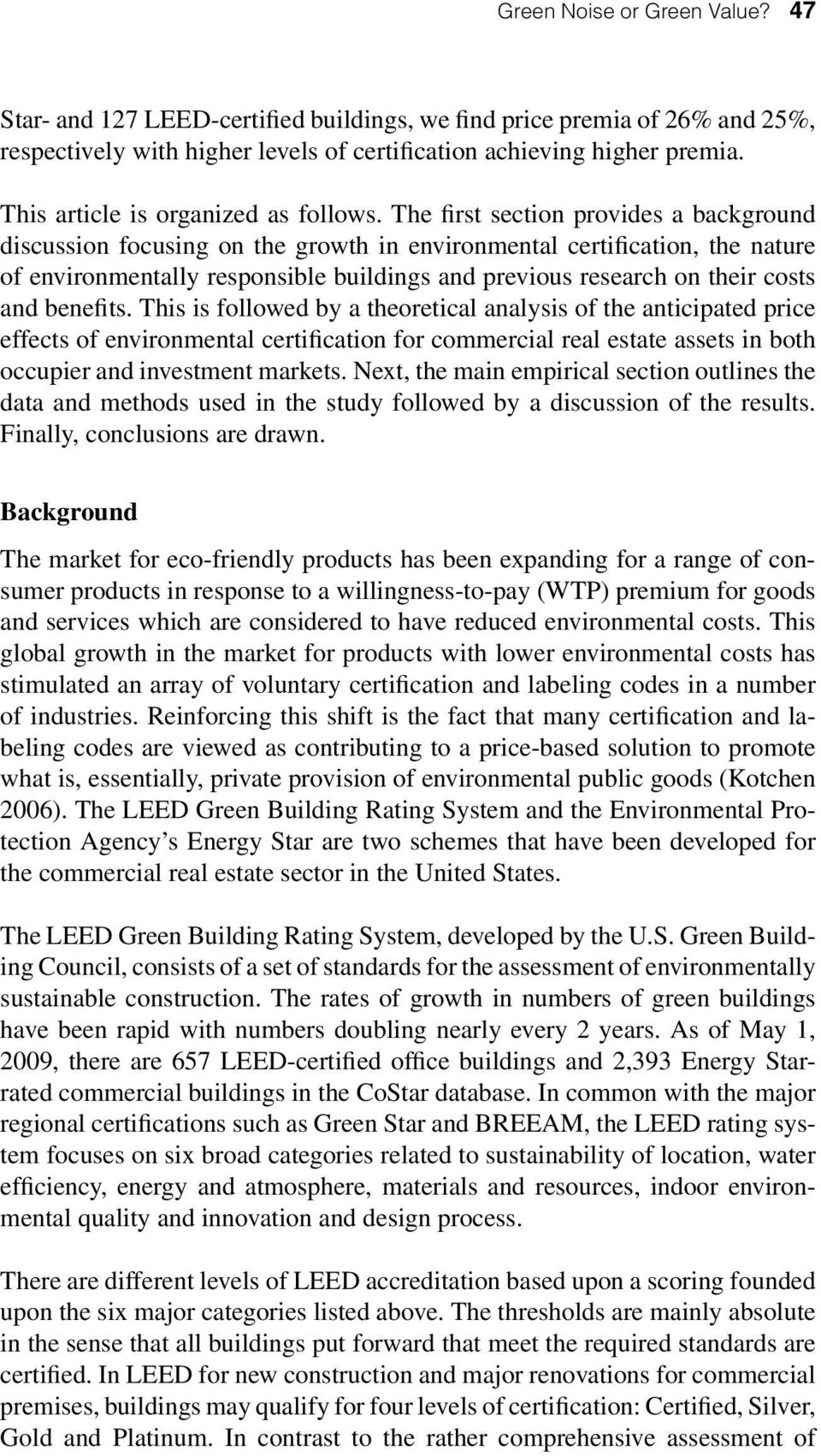 The first section provides a background discussion focusing on the growth in environmental certification, the nature of environmentally responsible buildings and previous research on their costs and
