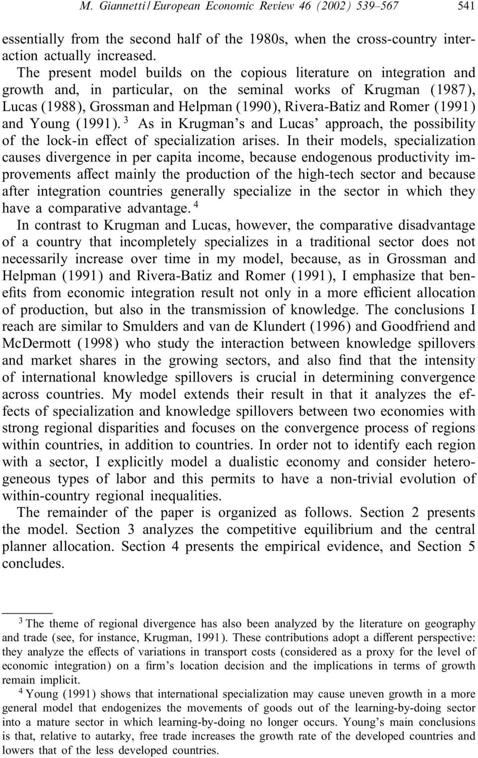Romer (1991) and Young (1991). 3 As in Krugman s and Lucas approach, the possibility of the lock-in eect of specialization arises.