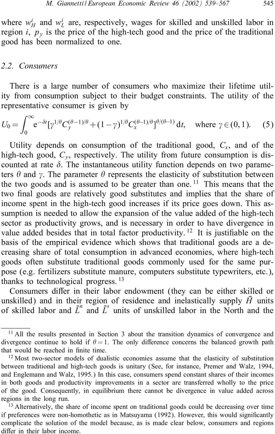 The utility of the representative consumer is given by U 0 = 0 e t [ 1= C ( 1)= y +(1 ) 1= C ( 1)= x ] =( 1) dt; where (0; 1): (5) Utility depends on consumption of the traditional good, C x, and of