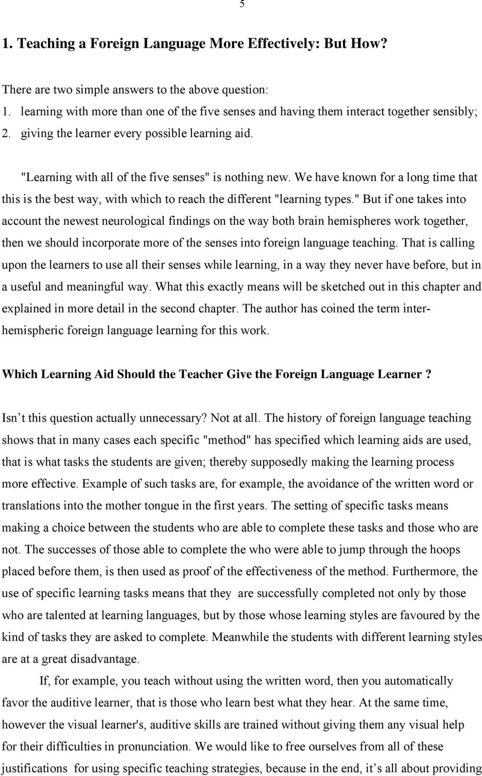"We have known for a long time that this is the best way, with which to reach the different ""learning types."