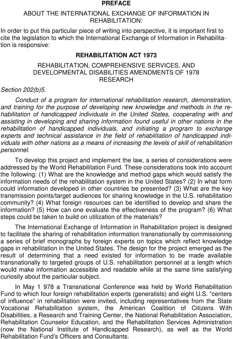 REHABILITATION ACT 1973 REHABILITATION, COMPREHENSIVE SERVICES, AND DEVELOPMENTAL DISABILITIES AMENDMENTS OF 1978 RESEARCH Conduct of a program for international rehabilitation research,