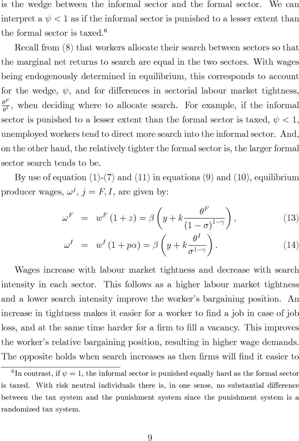 With wages being endogenously determined in equilibrium, this corresponds to account for the wedge, ψ, and for differences in sectorial labour market tightness, θ F θ I, when deciding where to