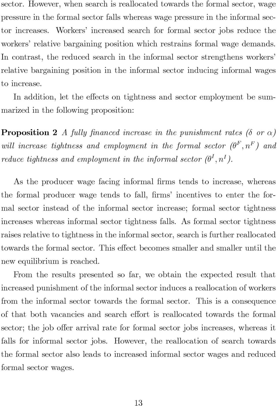 In contrast, the reduced search in the informal sector strengthens workers relative bargaining position in the informal sector inducing informal wages to increase.
