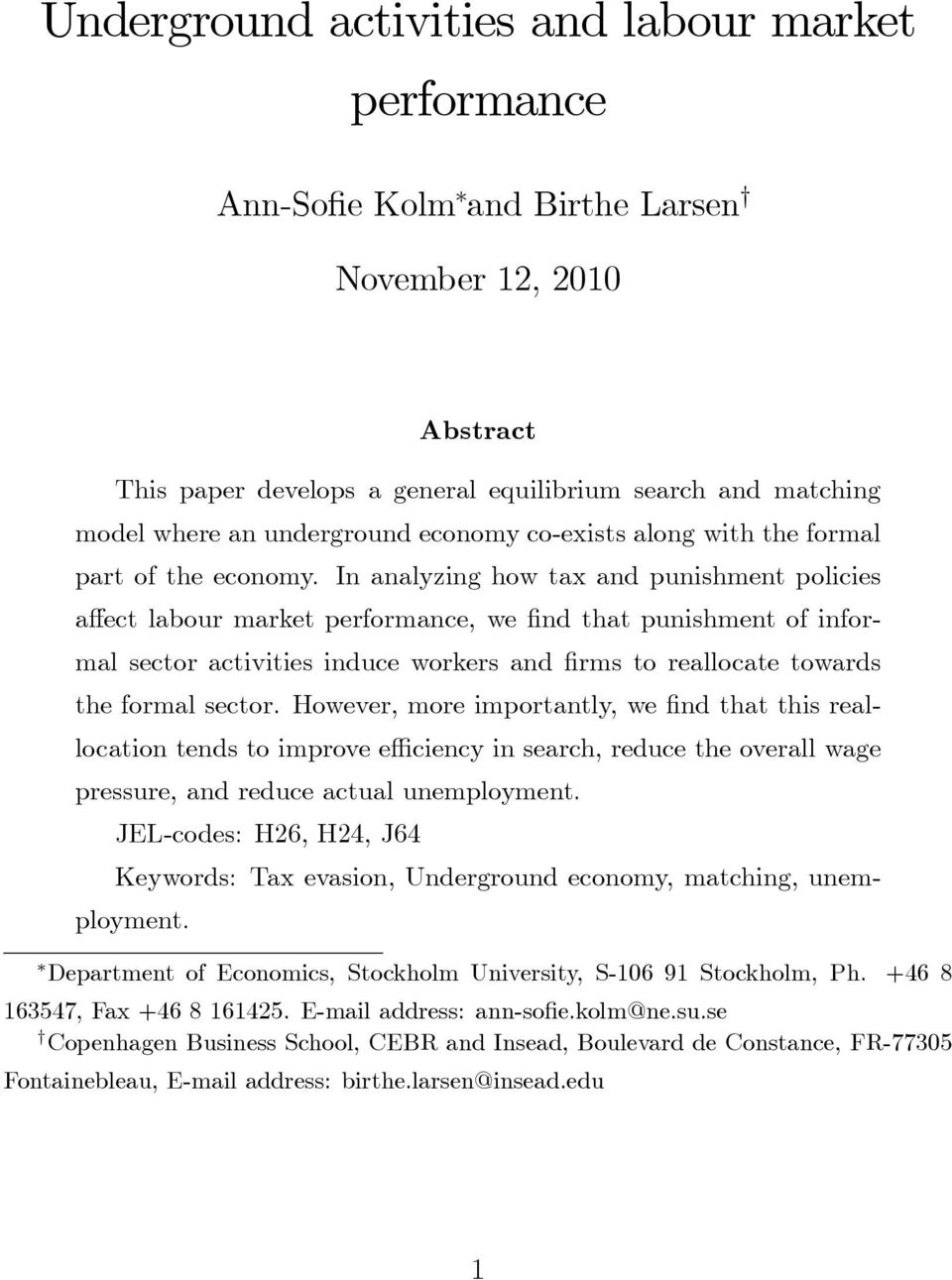 In analyzing how tax and punishment policies affect labour market performance, we find that punishment of informal sector activities induce workers and firms to reallocate towards the formal sector.