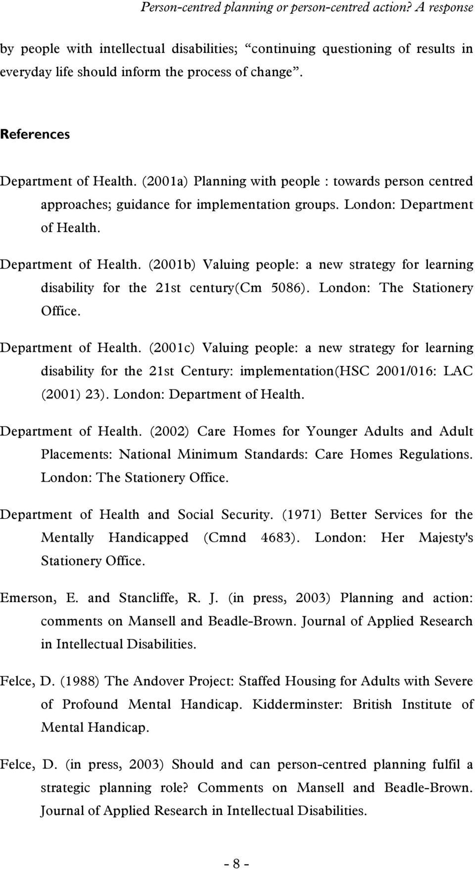 Department of Health. (2001b) Valuing people: a new strategy for learning disability for the 21st century(cm 5086). London: The Stationery Office. Department of Health.