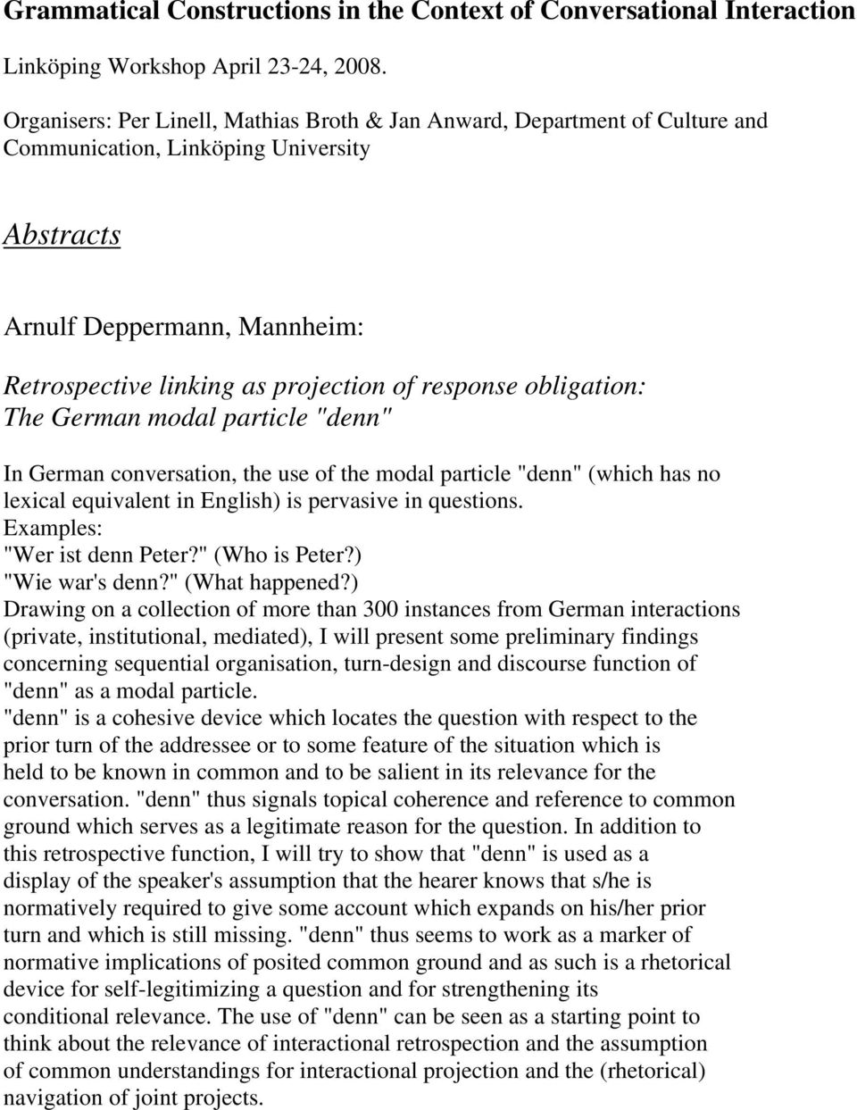 "response obligation: The German modal particle ""denn"" In German conversation, the use of the modal particle ""denn"" (which has no lexical equivalent in English) is pervasive in questions."
