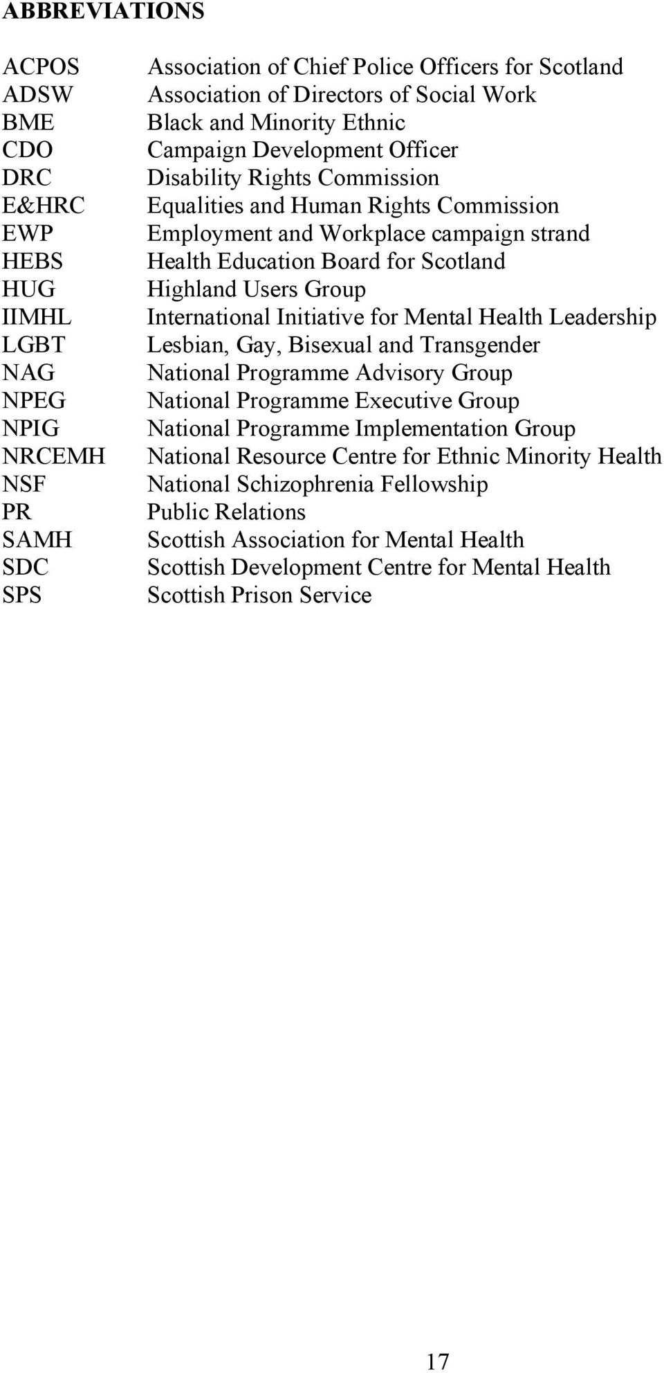 Highland Users Group International Initiative for Mental Health Leadership Lesbian, Gay, Bisexual and Transgender National Programme Advisory Group National Programme Executive Group National