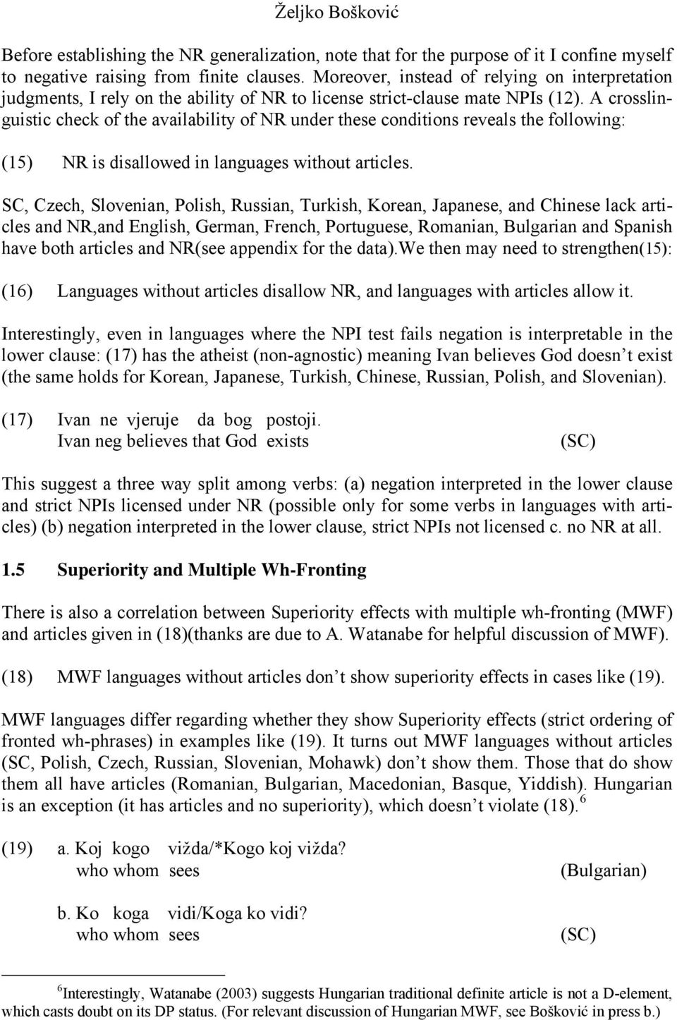 A crosslinguistic check of the availability of NR under these conditions reveals the following: (15) NR is disallowed in languages without articles.