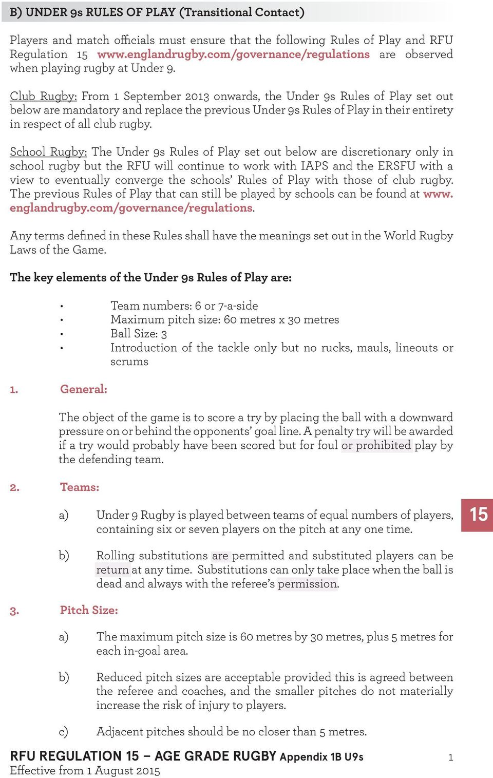 Club Rugby: From September 203 onwards, the Under 9s Rules of Play set out below are mandatory and replace the previous Under 9s Rules of Play in their entirety in respect of all club rugby.