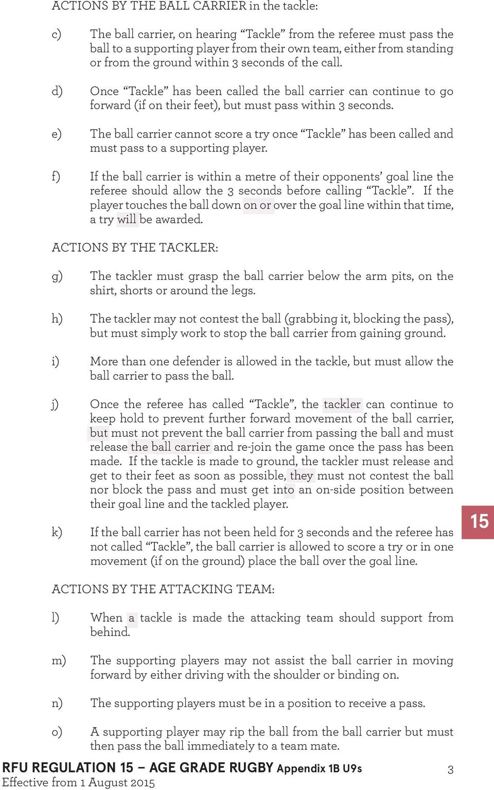 e) The ball carrier cannot score a try once Tackle has been called and must pass to a supporting player.