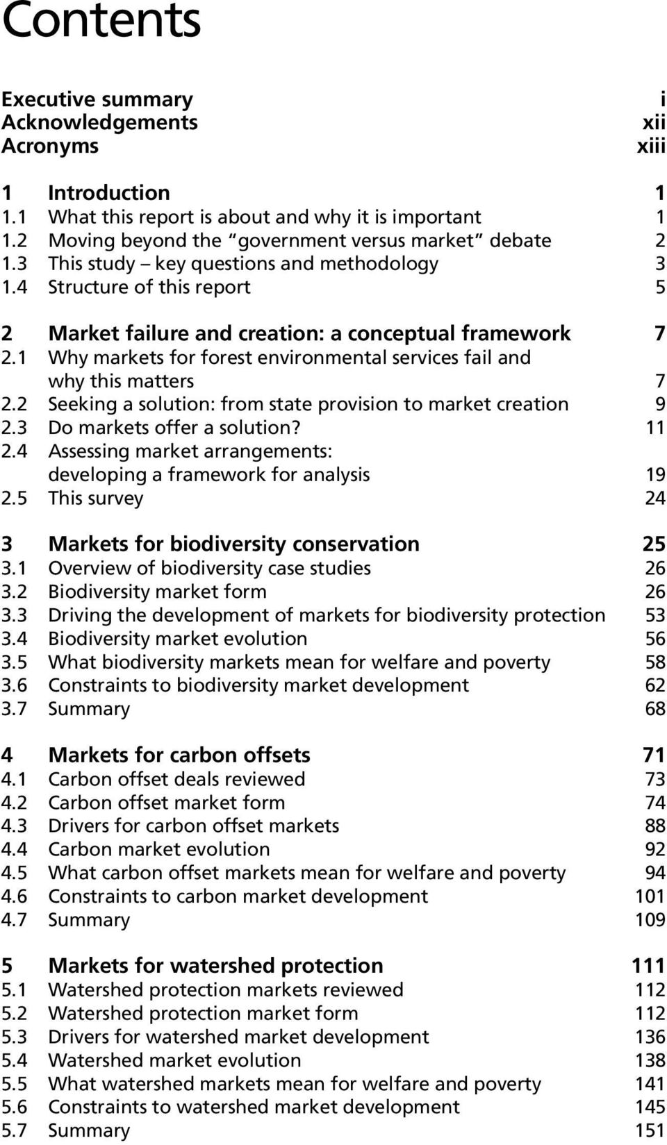 1 Why markets for forest environmental services fail and why this matters 7 2.2 Seeking a solution: from state provision to market creation 9 2.3 Do markets offer a solution? 11 2.