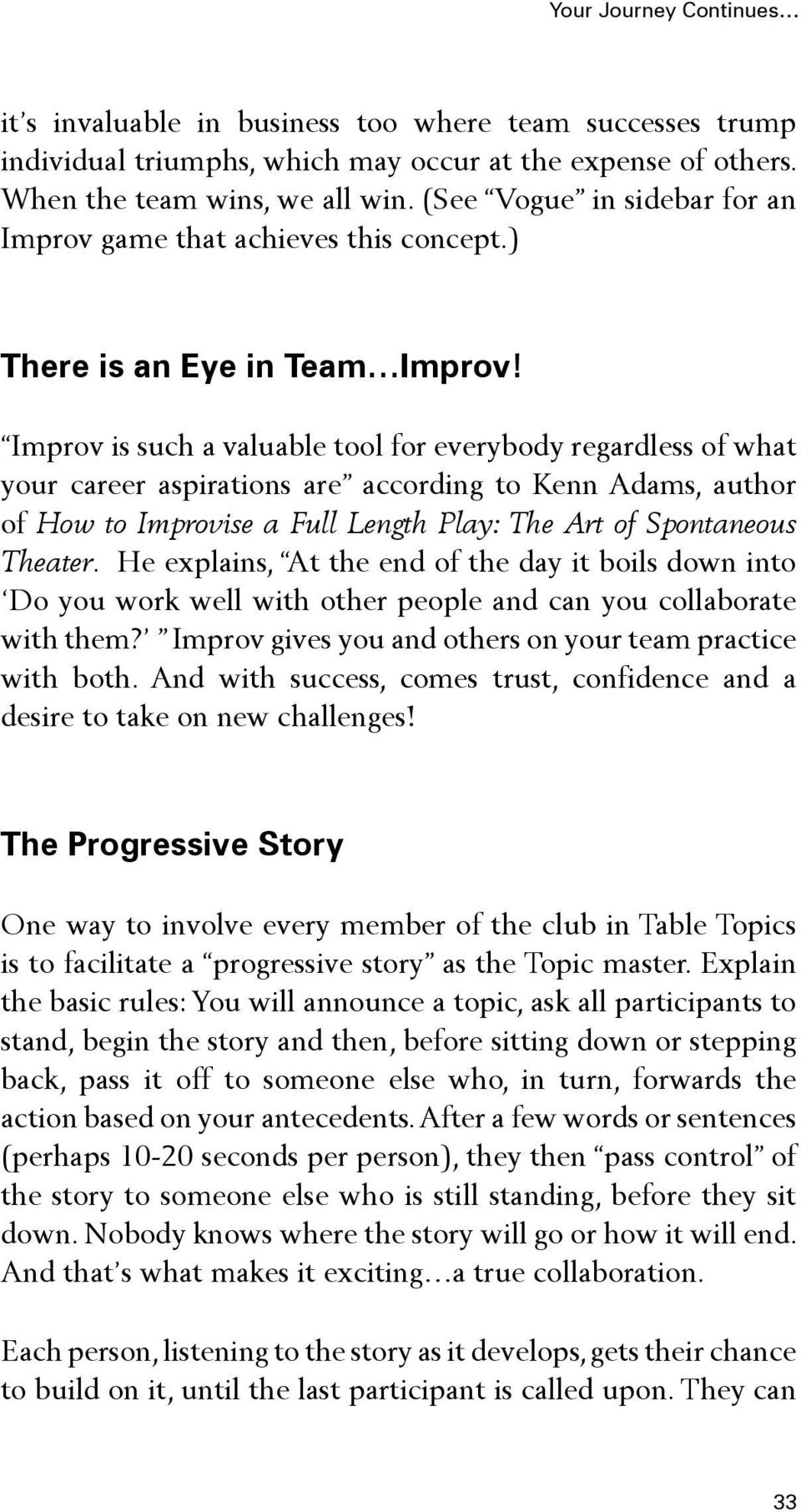 Improv is such a valuable tool for everybody regardless of what your career aspirations are according to Kenn Adams, author of How to Improvise a Full Length Play: The Art of Spontaneous Theater.