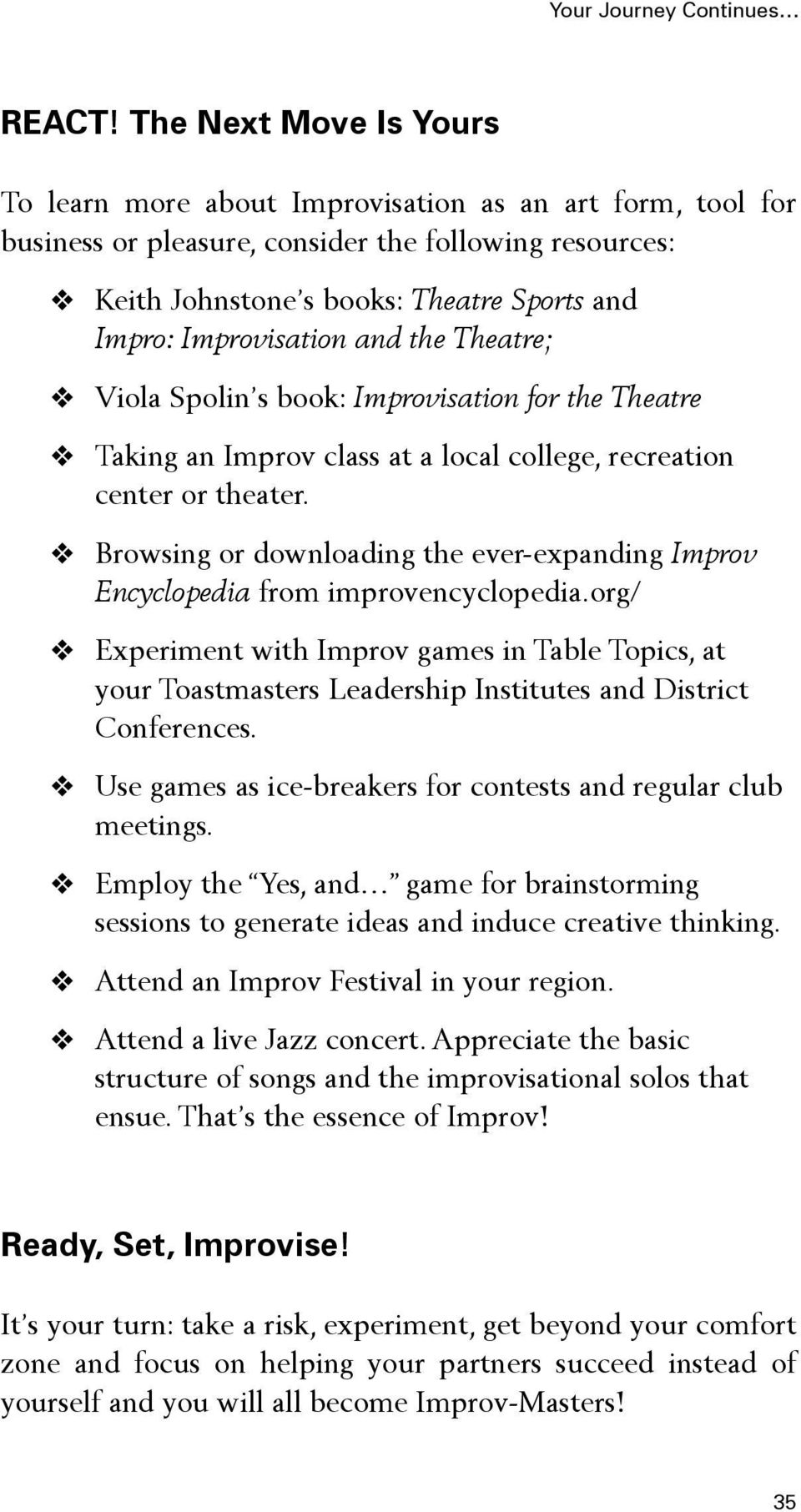 Improvisation and the Theatre; Viola Spolin s book: Improvisation for the Theatre Taking an Improv class at a local college, recreation center or theater.