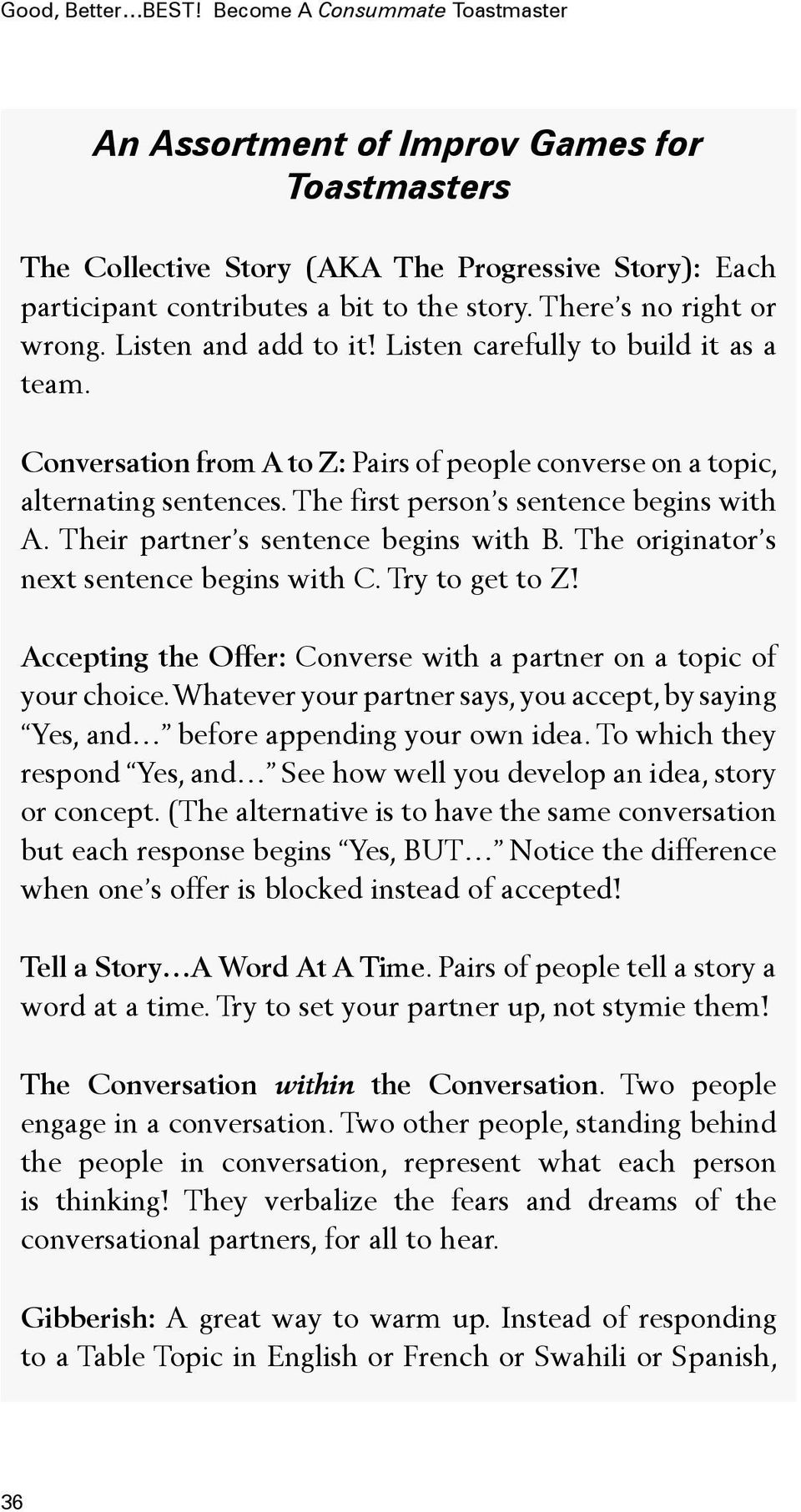 The first person s sentence begins with A. Their partner s sentence begins with B. The originator s next sentence begins with C. Try to get to Z!