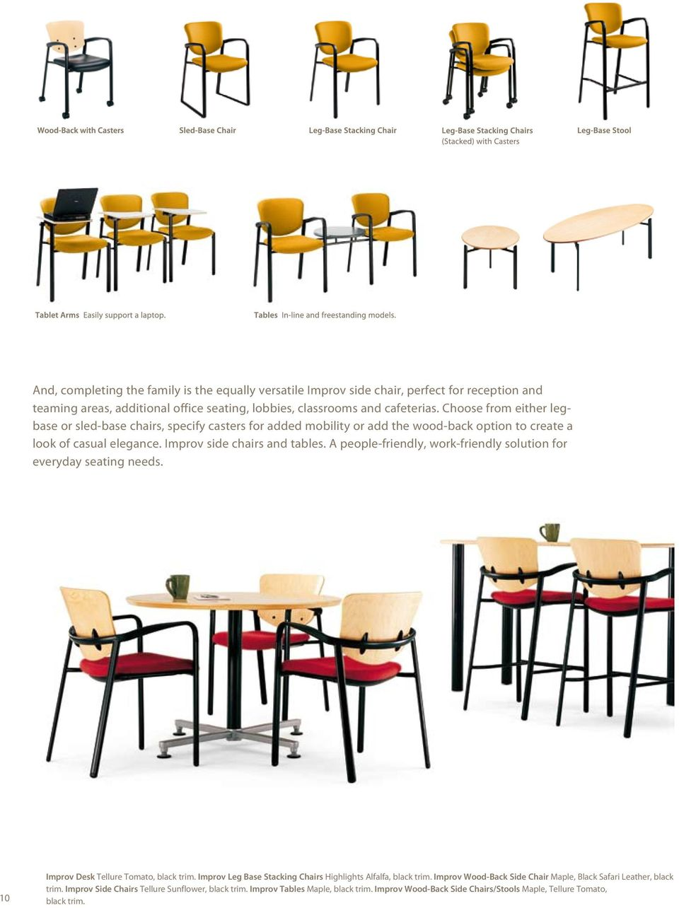 A people-friendly, work-friendly solution for everyday seating needs. 10 Improv Desk Tellure Tomato, black trim. Improv Leg Base Stacking Chairs Highlights Alfalfa, black trim.